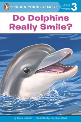 Do Dolphins Really Smile?  -     By: Laura Driscoll, Christina Wald