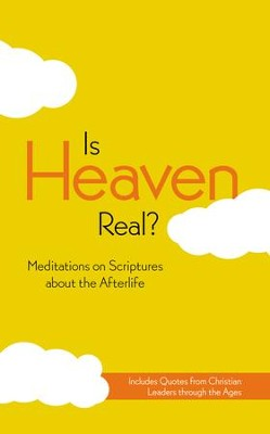 Is Heaven Real? Meditations on Scriptures About the   Afterlife   -