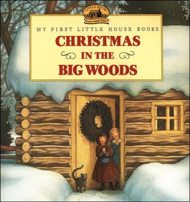 Christmas in the Big Woods,  My First Little House Books  -     By: Laura Ingalls Wilder     Illustrated By: Renee Graef