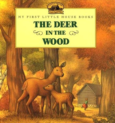 The Deer in the Wood, My First Little House Books   -     By: Laura Ingalls Wilder     Illustrated By: Renee Graef