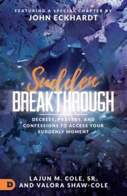 Sudden Breakthrough: Decrees, Prayers, and Confessions to Access Your Suddenly Moment  -     By: LaJune Cole, Valora Shaw-Cole