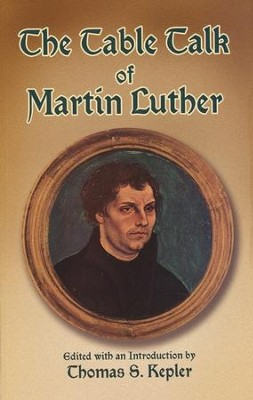 The Table Talk of Martin Luther  -     By: Martin Luther