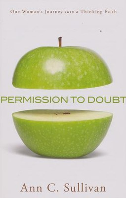 Permission to Doubt: One Woman's Journey into a Thinking Faith  -     By: Ann Sullivan