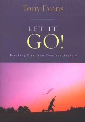 Let It Go: Breaking Free from Fear and Anxiety  -     By: Tony Evans