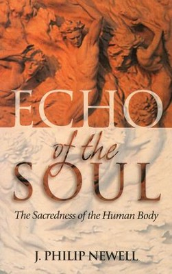 Echo of the Soul: The Sacredness of the Human Body - eBook  -     By: J. Philip Newell