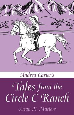 Andrea Carter's Tales from Circle C Ranch   -     By: Susan K. Marlow