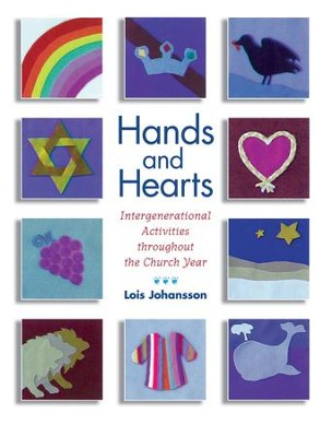 Hands and Hearts: Intergenerational Activities throughout the Church Year - eBook  -     By: Lois Johansson