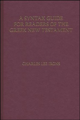 A Syntax Guide for Readers of the Greek New Testament  -     By: Charles Lee Irons