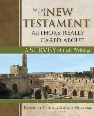 What the New Testament Authors Really Cared About: Second Edition: A Survey of Their Writings  -     Edited By: Kenneth Berding, Matt Williams