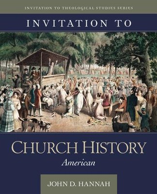 Invitation to Church History: American  -     By: John D. Hannah