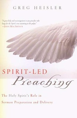 Spirit-Led Preaching: The Holy Spirit's Role in Sermon Preparation and Delivery  -     By: Greg Heisler