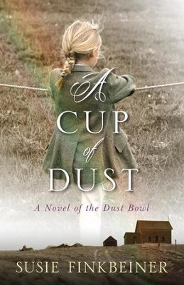 A Cup of Dust: A Novel of the Dust Bowl  -     By: Susie Finkbeiner