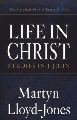 Life in Christ: Studies in I John  -     By: D. Martyn Lloyd-Jones