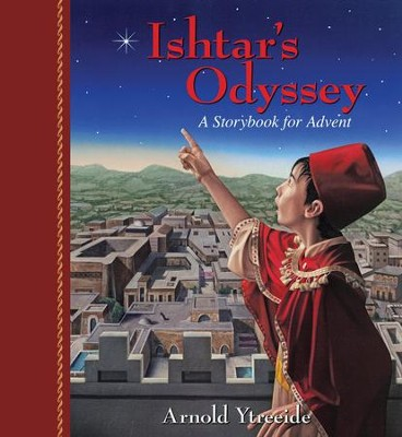 Ishtar's Odyssey: A Storybook for Advent  -     By: Arnold Ytreeide