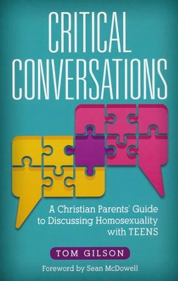 Critical Conversations: A Christian Parents' Guide to Discussing Homosexuality with Teens  -     By: Tom Gilson