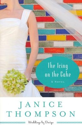 Icing on the Cake, The (Weddings by Design Book #2): A Novel - eBook  -     By: Janice Thompson