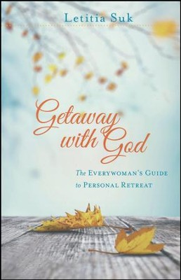 Getaway with God: The Everywoman's Guide to Personal Retreat  -     By: Letitia Suk