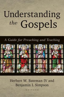 Understanding the Gospels: A Guide for Teaching and Preaching  -     By: Herbert W. Bateman IV