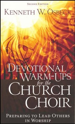 Devotional Warm-Ups for the Church Choir: Preparing to Lead Others in Worship  -     By: Kenneth W. Osbeck