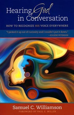 Hearing God in Conversation: How to Recognize His Voice Everywhere  -     By: Samuel C. Williamson