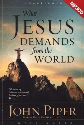 What Jesus Demands from the World, Unabridged MP3-CD   -     By: John Piper