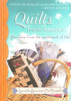 Quilts from Heaven: Parables from the Patchwork of Life  -     By: Lucinda Secrest McDowell
