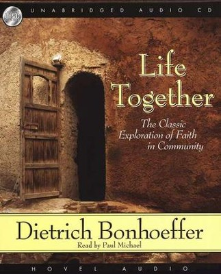 Life Together: The Classic Exploration of Faith in Community - Audiobook on CD  -     By: Dietrich Bonhoeffer