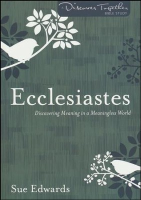 Ecclesiastes: Discovering Meaning in a Meaningless World  -     By: Sue Edwards