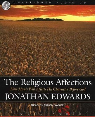The Religious Affections: How Man's Will Affects His Character Before God - audiobook on CD  -     By: Jonathan Edwards