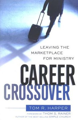 Career Crossover: Leaving the Marketplace for Ministry  -     By: Tom Harper