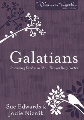 Galatians: Discovering Freedom in Christ Through Daily Practice  -     By: Sue Edwards