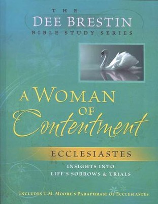 A Woman of Contentment: Ecclesiastes, Dee Brestin Bible Study  Series  -     By: Dee Brestin