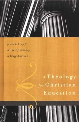 A Theology for Christian Education  -     By: James Estep, Michael Anthony, Gregg Allison