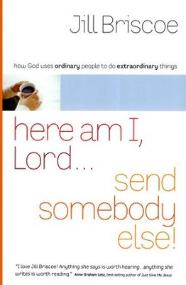 Here Am I, Lord...Send Somebody Else   -     By: Jill Briscoe