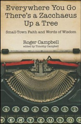 Everywhere You Go There's a Zacchaeus Up a Tree: Small-Town Faith and Words of Wisdom    -     By: Timothy Campbell