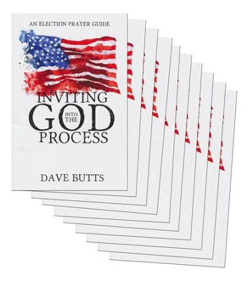 Inviting God into the Process: An Election Prayer Guide (10 Pack)  -     By: Dave Butts