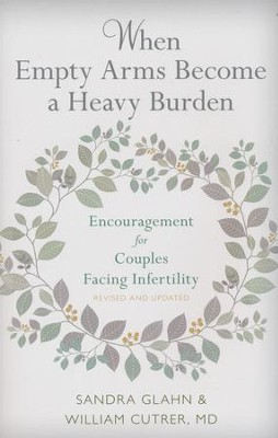 When Empty Arms Become a Heavy Burden: Encouragement for Couples Facing Infertility  -     By: Sandra Glahn