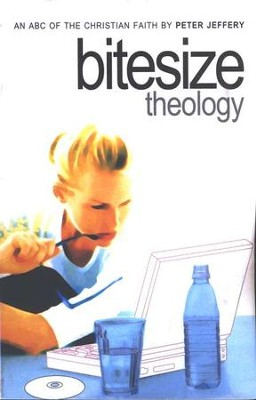 Bitesize Theology: An ABC of the Christian Faith   -     By: Peter Jeffery