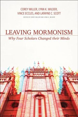 Leaving Mormonism: Why Four Scholars Changed Their Minds  -     By: Corey Miller
