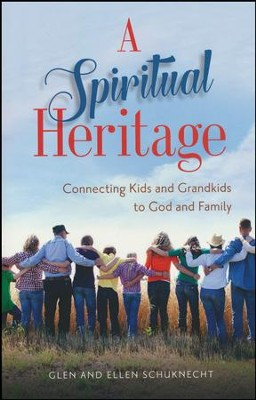 A Spiritual Heritage: Connecting Kids and Grandkids to God and Family  -     By: Glen Schuknecht