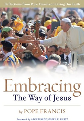 Embracing the Way of Jesus: Reflections from Pope Francis on Living Our Faith  -     Edited By: James P. Campbell     By: Pope Francis