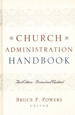 Church Administration Handbook, Third Edition: Revised and Updated  -     Edited By: Bruce P. Powers     By: Edited by Bruce P. Powers
