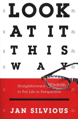 Look at It This Way: Straightforward Wisdom to Put Life Perspective  -     By: Jan Silvious