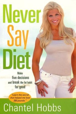 Never Say Diet: Make Five Decisions and Break the Fat Habit for Good  -     By: Chantel Hobbs