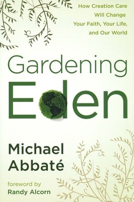 Gardening Eden: How Creation Care Will Change Your Faith, Your Life, and Our World  -     By: Michael Abbate