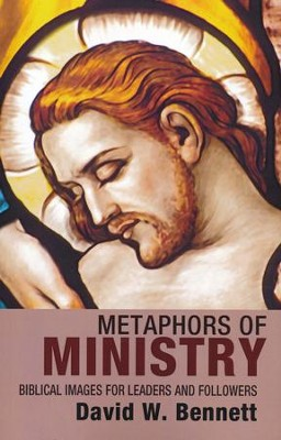 Metaphors of Ministry: Biblical Images for Leaders and Followers  -     By: Dr. David W. Bennett
