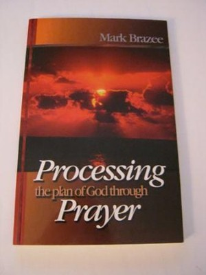 Processing the Plan of God Through Prayer  -     By: Mark Brazee