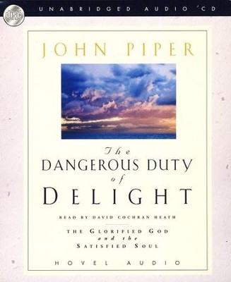 The Dangerous Duty of Delight: The Glorified God and the Satisfied Soul-Audiobook on CD  -     By: John Piper