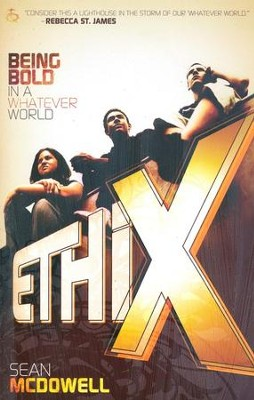 Ethix: Being Bold in a Whatever World   -     By: Sean McDowell