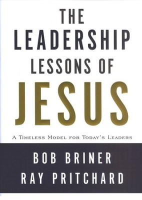The Leadership Lessons of Jesus: A Timeless Model for Today's Leaders  -     By: Bob Briner, Ray Pritchard